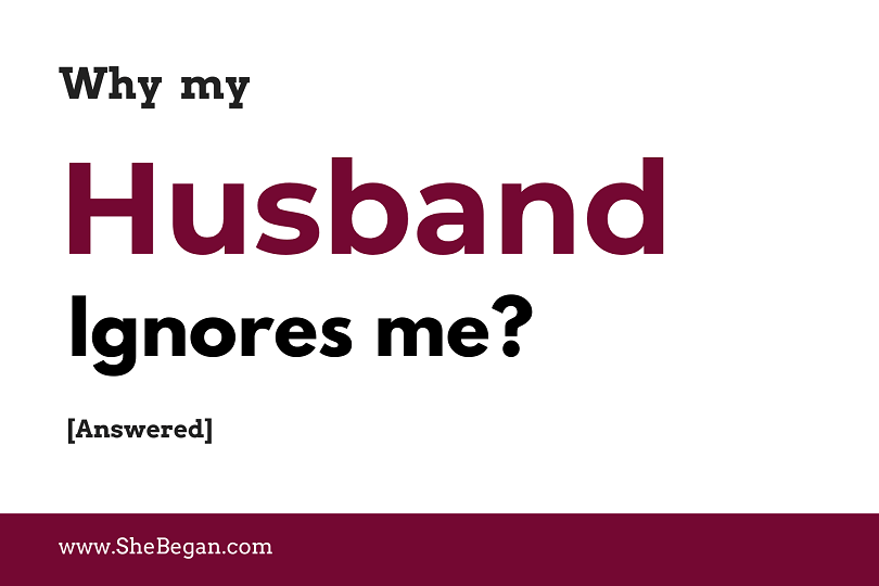 Me husband why my ignores Answered: Why